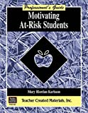 Motivating At-Risk Students, Mary Riordan Karlsson, 1557348901