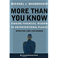 More Than You Know: Finding Financial Wisdom in Unconventional Places (Updated and Expanded) (Columbia Business School…