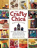 The Crafty Chica Collection: Beautiful Ideas for Crafts, Home Decorations and Shrines from the Queen of Latina Style (Quarry Book S.)
