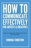 How to Communicate Effectively - For Artists and Creatives