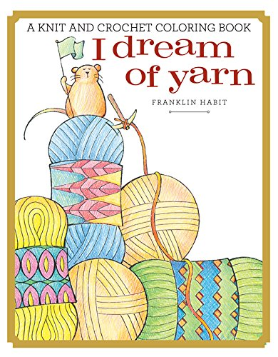 I Dream of Yarn: A Knit and Crochet Coloring Book: Franklin Habit ...