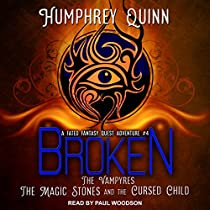 BROKEN: THE VAMPIRES, THE MAGIC STONES, AND THE CURSED CHILD: A FATED FANTASY QUEST ADVENTURE, BOOK 4