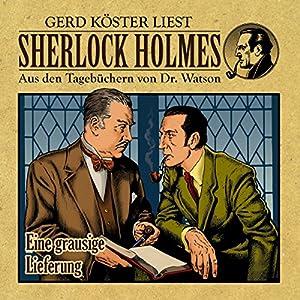 Eine grausige Lieferung (Sherlock Holmes: Aus den Tagebüchern von Dr. Watson) Hörbuch