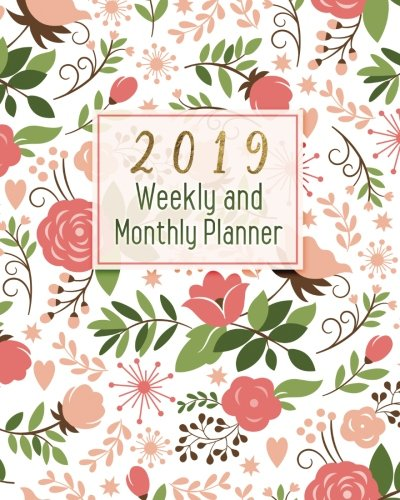 2019 Weekly and Monthly Planner: Academic Student Planner, Daily Weekly and Monthly Journal Planner,Calendar Schedule Organizer, Appointment Notebook ... and happiness with floral covering (Vol 1)