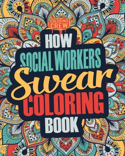 How Social Workers Swear Coloring Book: A Funny, Irreverent, Clean Swear Word Social Worker Coloring Book Gift Idea (Social Worker Coloring Books) (Volume 1) (Coloring Pages Christmas Az)