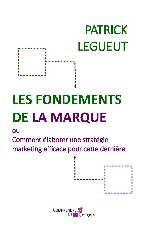 Download Les Fondements de la Marque: Comment élaborer une stratégie marketing efficace pour cette dernière (French Edition) pdf epub