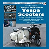 How to Restore Classic Large Frame Vespa Scooters, Mark Paxton, 184584324X