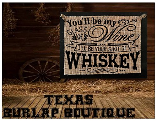 FREE SHIPPING! You'll be my glass of wine I'll be your shot of Whiskey Burlap Country Rustic Chic Wedding Sign Western Home Décor]()