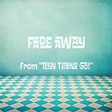 Fade Away (From Teen Titans Go!)