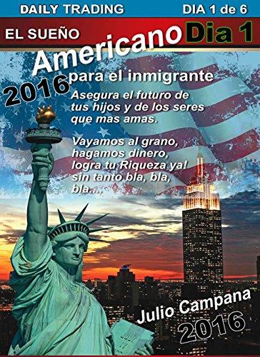 Descargar Libro Daily Trading Dia 1 De 6 - El Sueño Americano Para El Immigrante: Daily Trading Dia 1 De 6 Julio Campana