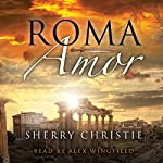 Roma Amor: A Novel of Caligula's Rome | Sherry Christie
