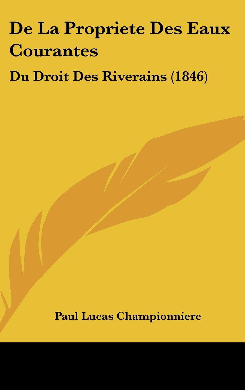 De La Propriete Des Eaux Courantes: Du Droit Des Riverains (1846) (French Edition) pdf epub