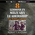 8 Lessons in Military Leadership for Entrepreneurs Hörbuch von Robert T. Kiyosaki Gesprochen von: Tim Wheeler