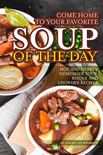 Come Home To Your Favorite Soup Of The Day Hot And Hearty Homemade