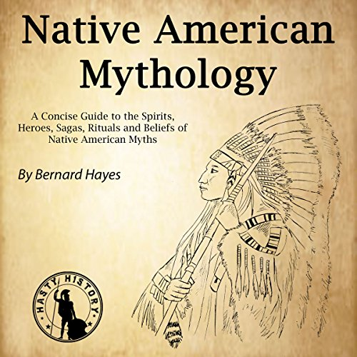 Native American Mythology: A Concise Guide to the Gods, Heroes, Sagas, Rituals and Beliefs of Native American Myths - Native American Rituals