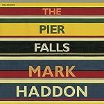 The Pier Falls | Mark Haddon