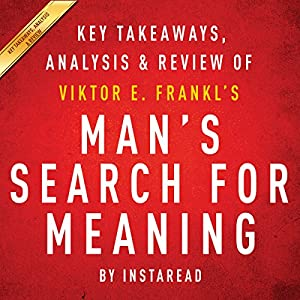 Man's Search for Meaning, by Viktor E. Frankl: Key Takeaways, Analysis & Review Audiobook