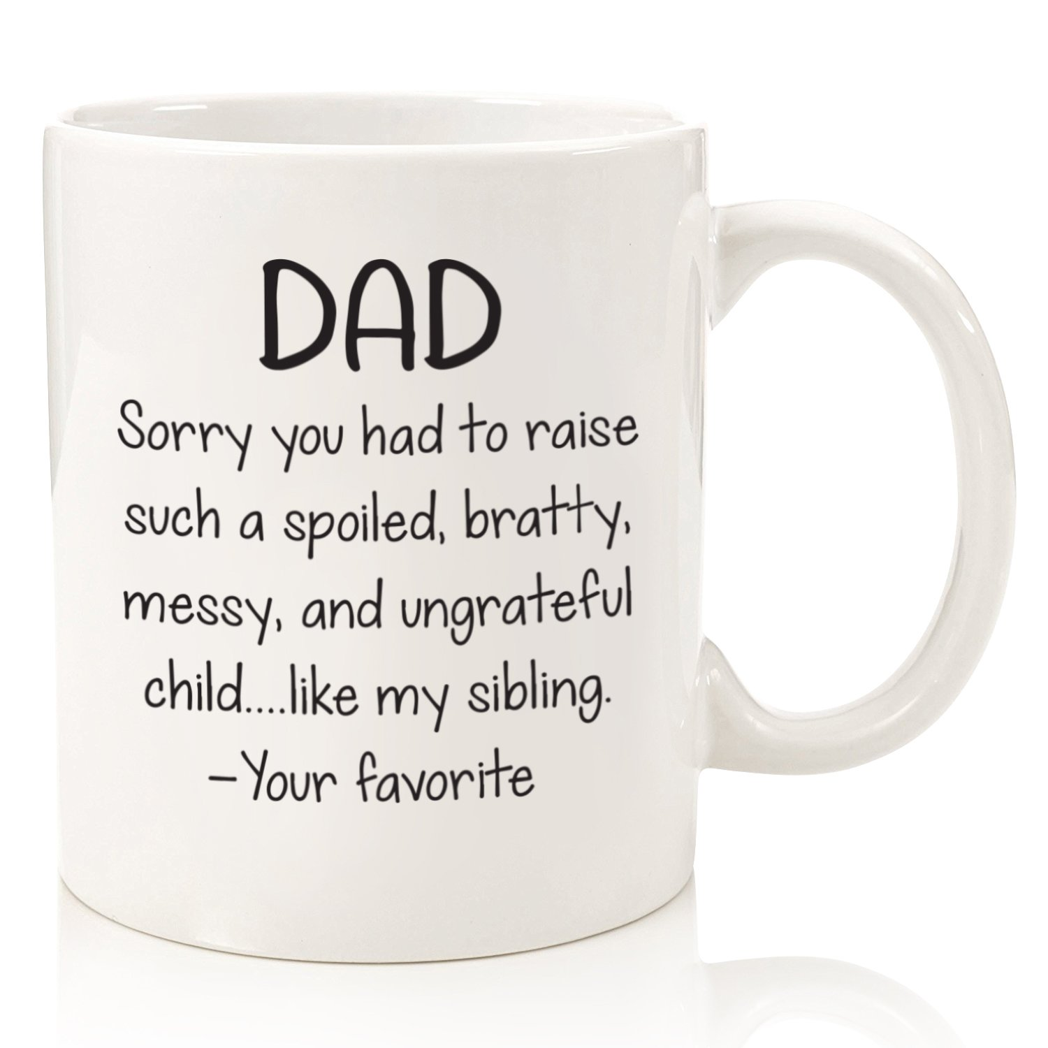 Spoiled Sibling Funny Coffee Mug - Best Dad Gifts - Unique Gag Fathers Day Gift For Him From Daughter, Son, Favorite Child - Cool Birthday Present Idea For Men, Guys, Father - Fun Novelty Cup - 11 oz