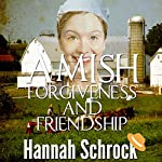 Amish Forgiveness and Friendship | Hannah Schrock