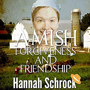 Amish Forgiveness and Friendship Audiobook