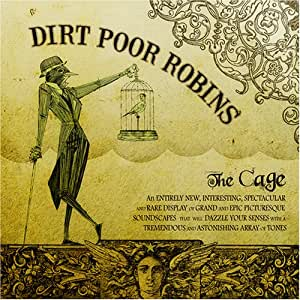 Dirt Poor Robins The Cage Amazon Com Music