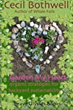 Garden My Heart, Cecil Bothwell, 1453620354