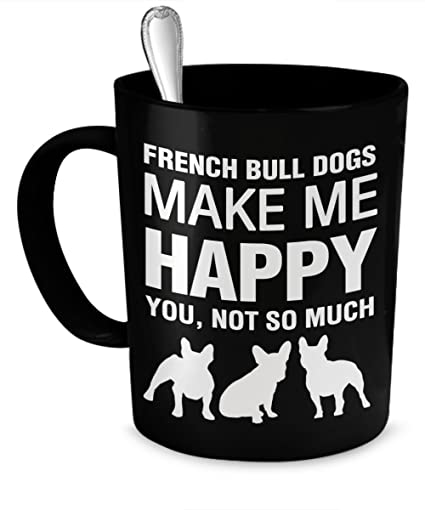 Superieur French Bulldog Mug   French Bulldogs Make Me Happy   French Bulldog Gifts    French Bulldog