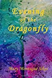 Evening of the Dragonfly by Mary Montague Sikes (2015-01-14) by  Unknown in stock, buy online here