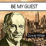 Be My Guest   Conrad N. Hilton