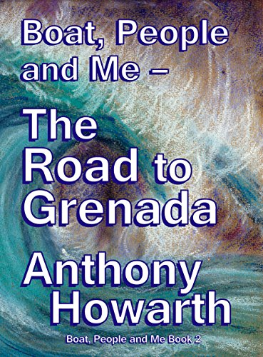 BOAT, PEOPLE and ME - THE ROAD TO GRENADA (Boat, People and Me Book 2) ()