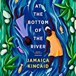 At the Bottom of the River | Jamaica Kincaid