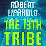 The 13th Tribe: The Immortal Files, Book 1 | Robert Liparulo