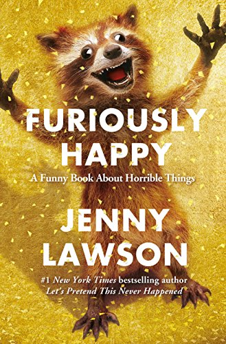 Furiously Happy: A Funny Book About Horrible Things by [Lawson, Jenny]