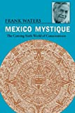 Mexico Mystique: The Coming Sixth World of Consciousness