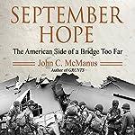 September Hope: The American Side of a Bridge Too Far | John C. McManus