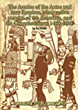 Armies of the Aztec and Inca Empires, Other Native Peoples of The Americas, and the Conquistadores: Organisation, Warfare, Dress and Weapons (Armies of the Sixteenth Century)
