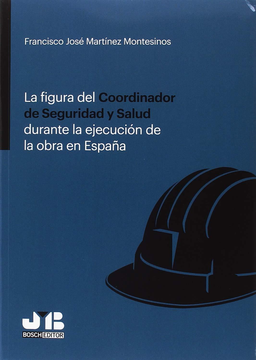 La figura del Coordinador de Seguridad y Salud durante la ejecución de la obra en España: Amazon.es: Martínez Montesinos, Francisco José: Libros
