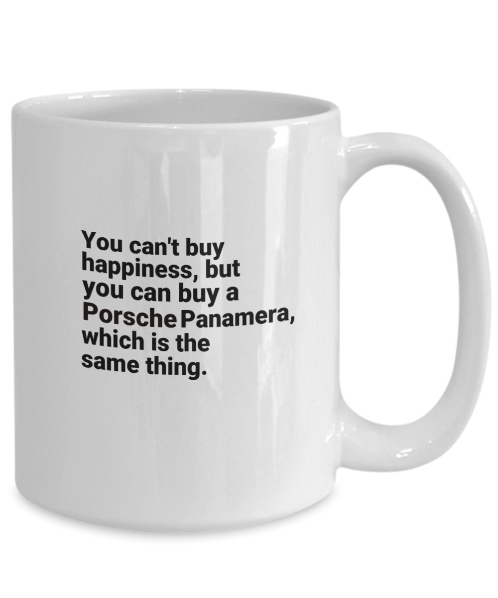 0e9e2fbd Amazon.com: Porsche Panamera Mug - You Cant Buy Happiness But You can Buy a  Porsche - Inspirational Gift - Funny Accessories Coffee Cup for Owners  Lovers: ...