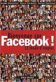 Bienvenue sur Facebook ! : LE mode d'emploi par Jérôme Bouteiller