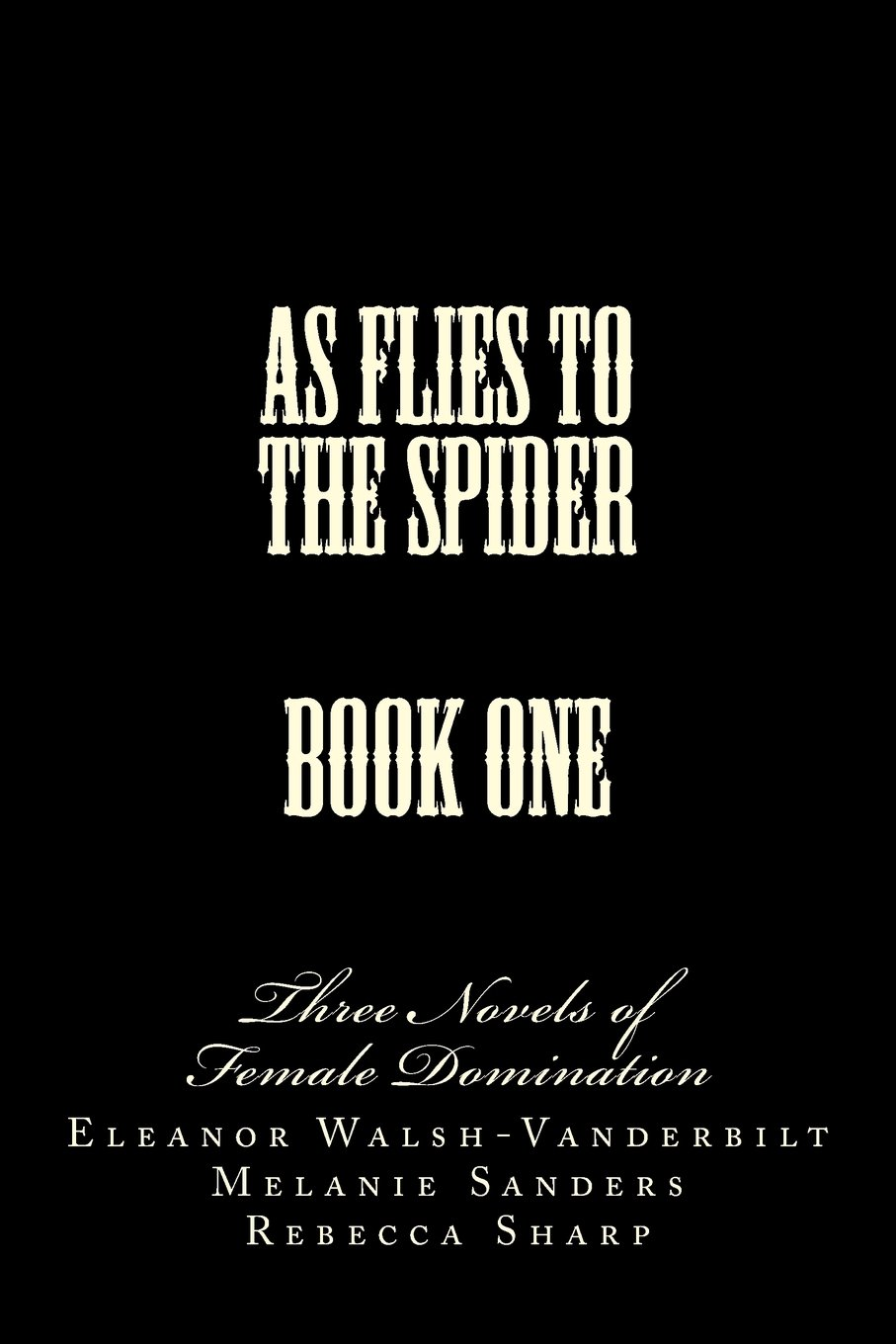 Read Online Putting Him Under - Into My Web - Husband in Name Only: Three Novels of Female Domination (As Flies to the Spider) (Volume 1) ebook
