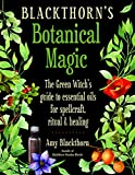 #6: Blackthorn's Botanical Magic: The Green Witch's Guide to Essential Oils for Spellcraft, Ritual & Healing