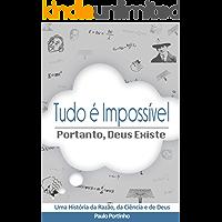 Tudo é impossível, portanto Deus existe: Uma história da razão, da ciência e de Deus