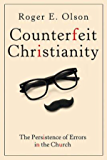Counterfeit Christianity: The Persistence of Errors in the Church