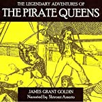 The Legendary Adventures of the Pirate Queens | James Grant Goldin
