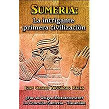 SUMERIA:  LA INTRIGANTE PRIMERA CIVILIZACIÓN: ¿Fue su Origen Extraterrestre?  La Conexión Sumeria - Tiwanaku (Spanish Edition)