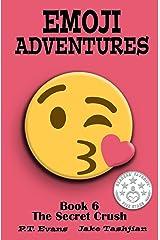 Emoji Adventures Volume 6: The Secret Crush Kindle Edition