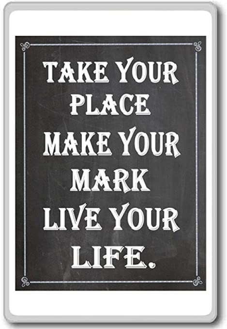 Take Your Place Make Your Mark Live Your Life Motivational Quotes