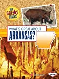 What's Great About Arkansas? (Our Great States)
