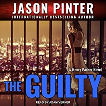 The Guilty: Henry Parker Series, Book 2 Audiobook by Jason Pinter Narrated by Adam Verner