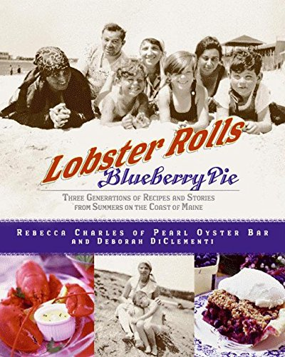 Lobster Rolls and Blueberry Pie: Three Generations of Recipes and Stories from Summers on the Coast of Maine (World's Best Lobster Roll Recipe)